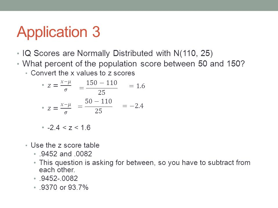 Application 3 IQ Scores are Normally Distributed with N(110, 25)