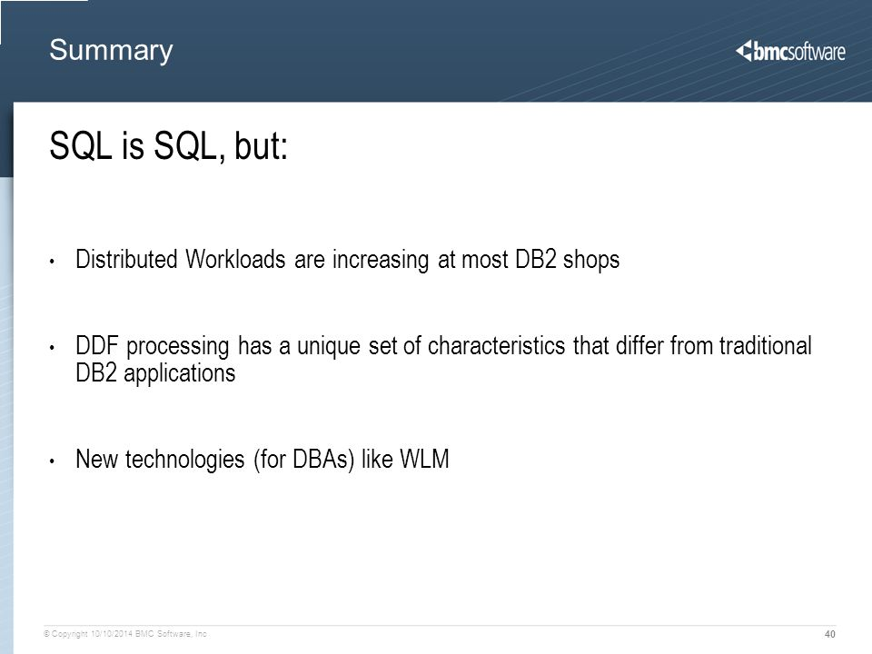 Summary SQL is SQL, but: Distributed Workloads are increasing at most DB2 shops.