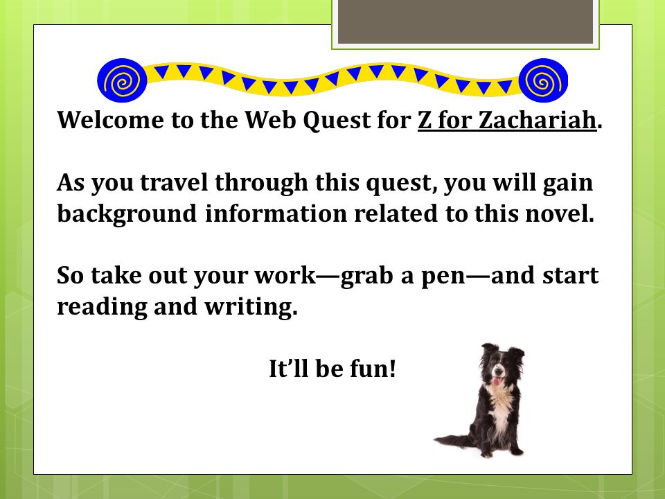 Welcome to the Web Quest for Z for Zachariah.