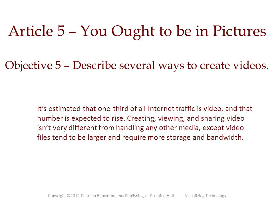 Article 5 – You Ought to be in Pictures Objective 5 – Describe several ways to create videos.
