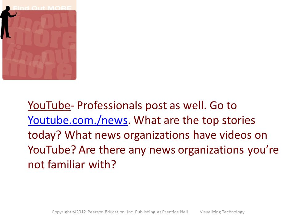 YouTube- Professionals post as well. Go to Youtube. com. /news