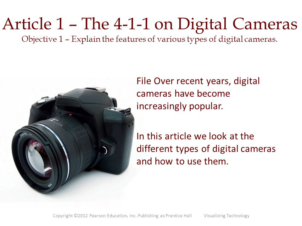 Article 1 – The 4-1-1 on Digital Cameras Objective 1 – Explain the features of various types of digital cameras.