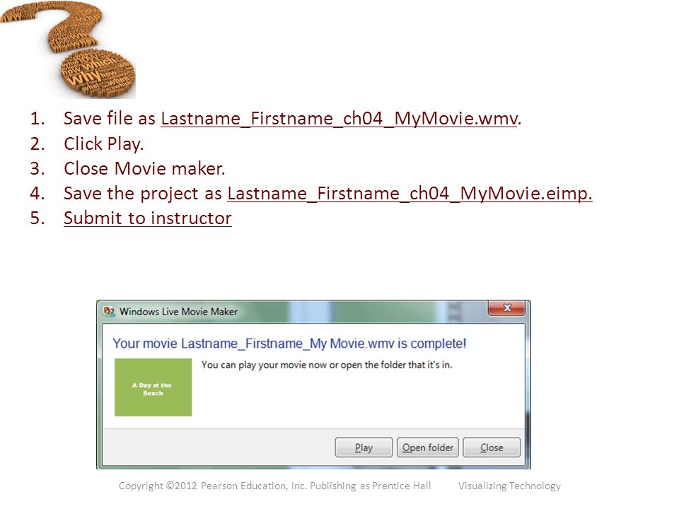 Save file as Lastname_Firstname_ch04_MyMovie.wmv. Click Play.