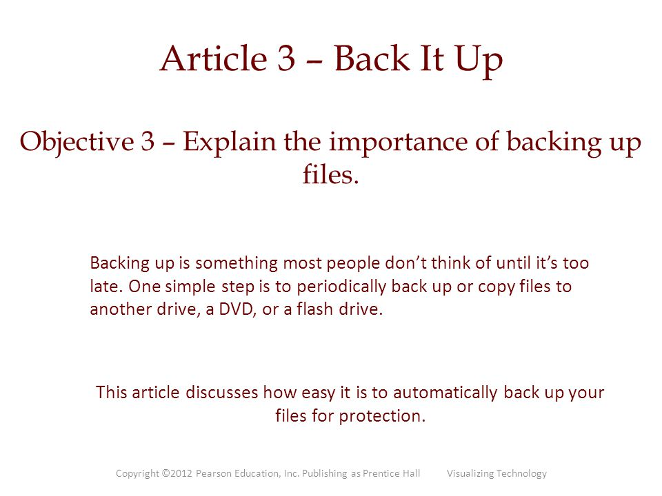 Article 3 – Back It Up Objective 3 – Explain the importance of backing up files.