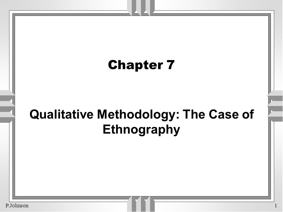 Chapter 7 Qualitative Methodology: The Case of Ethnography