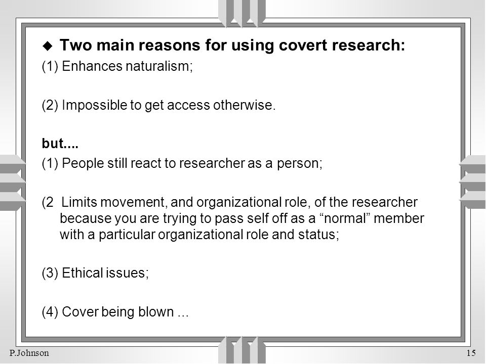 Two main reasons for using covert research: