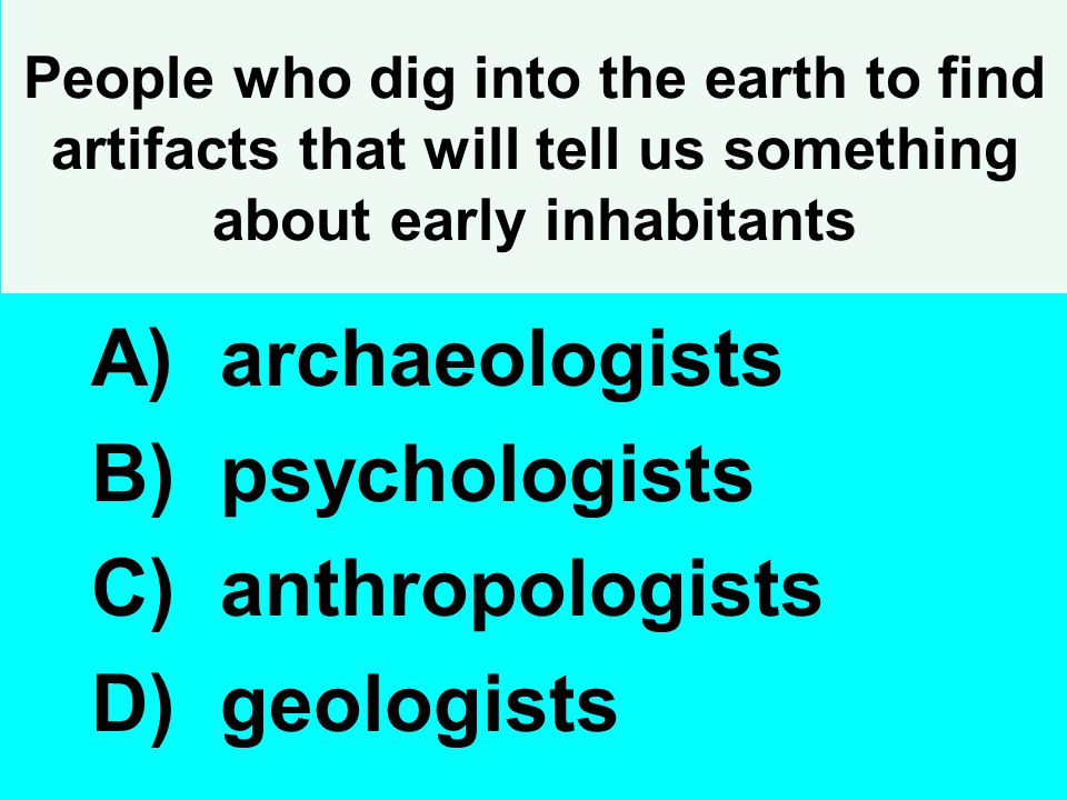 archaeologists psychologists anthropologists geologists