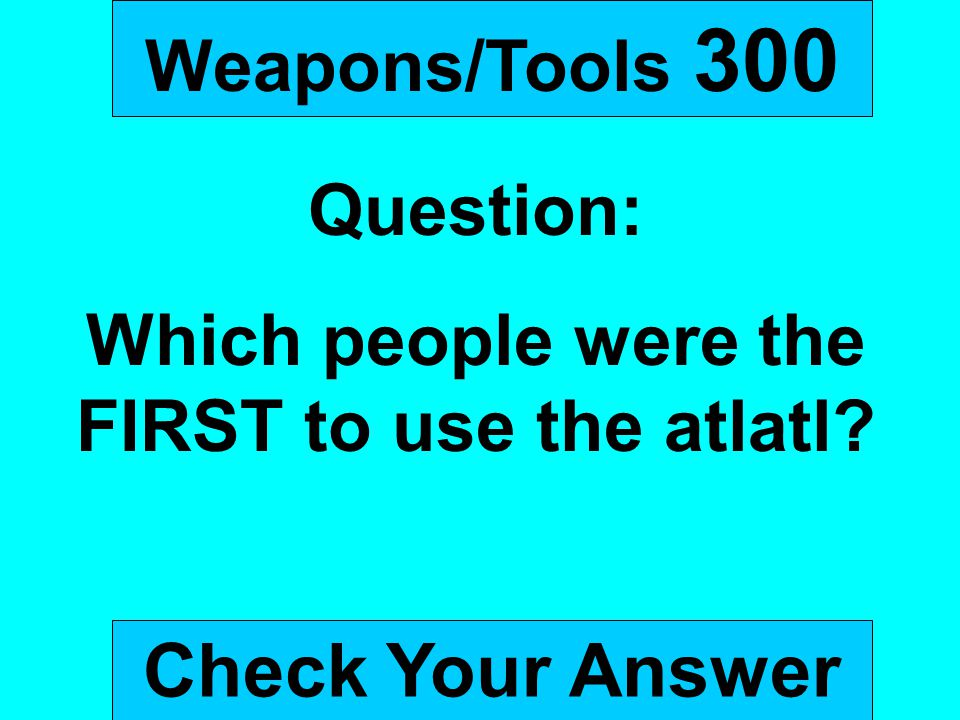 Which people were the FIRST to use the atlatl