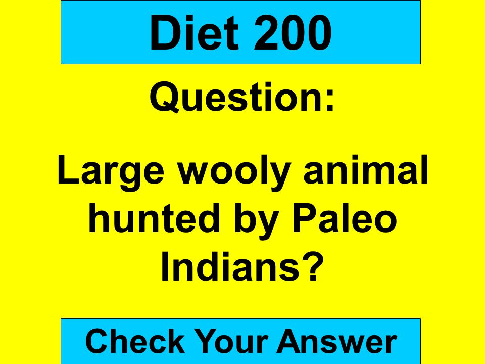 Large wooly animal hunted by Paleo Indians