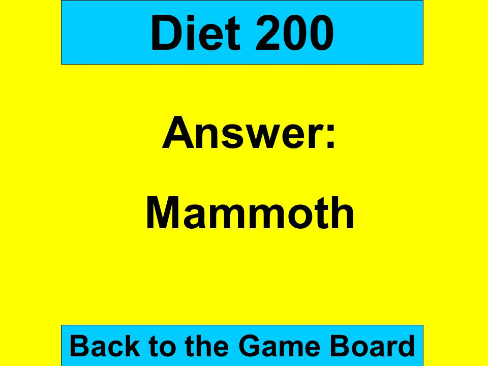 Diet 200 Answer: Mammoth Back to the Game Board