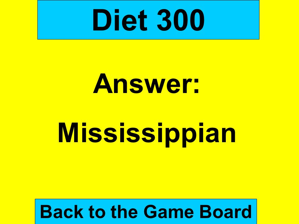 Diet 300 Answer: Mississippian Back to the Game Board