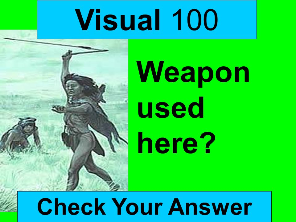 Visual 100 Weapon used here Check Your Answer
