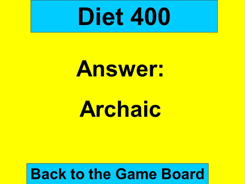 Diet 400 Answer: Archaic Back to the Game Board