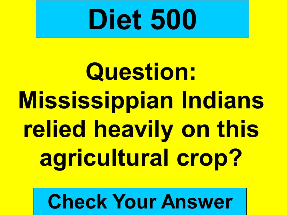 Diet 500 Question: Mississippian Indians relied heavily on this agricultural crop.