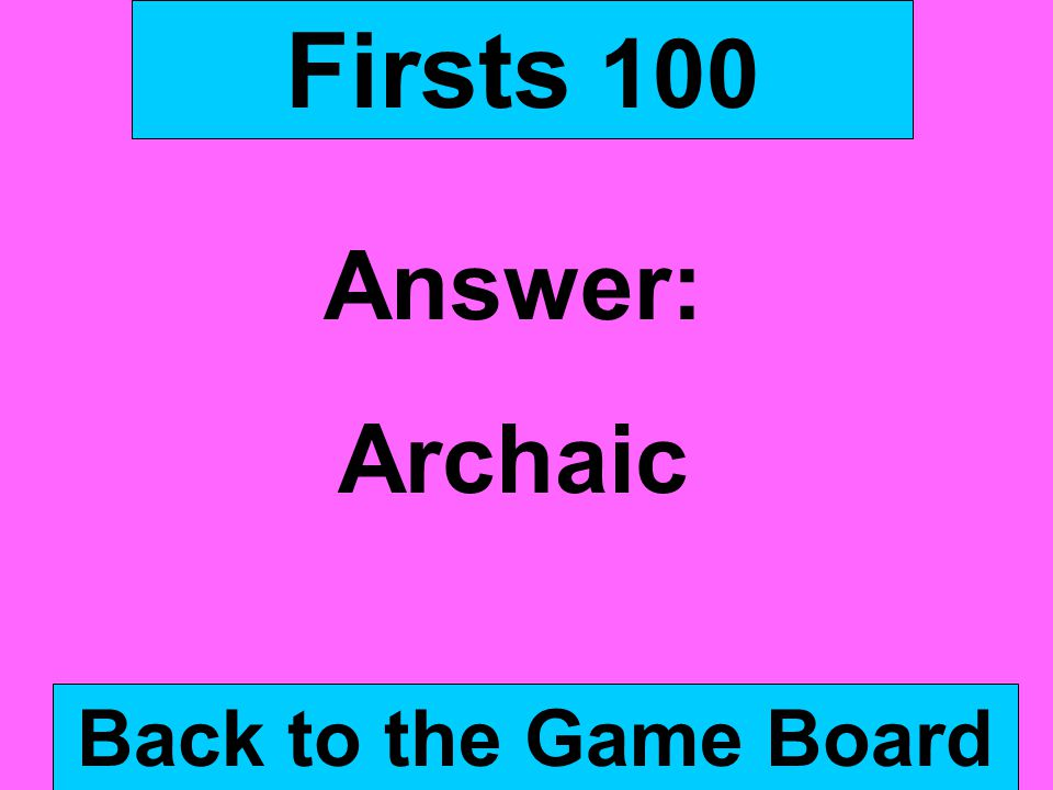 Firsts 100 Answer: Archaic Back to the Game Board