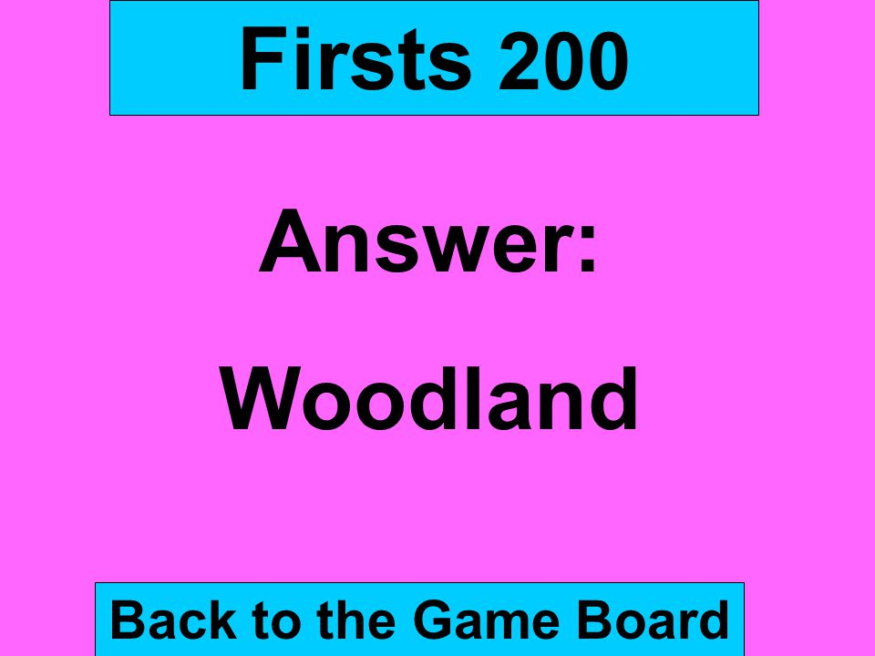 Firsts 200 Answer: Woodland Back to the Game Board
