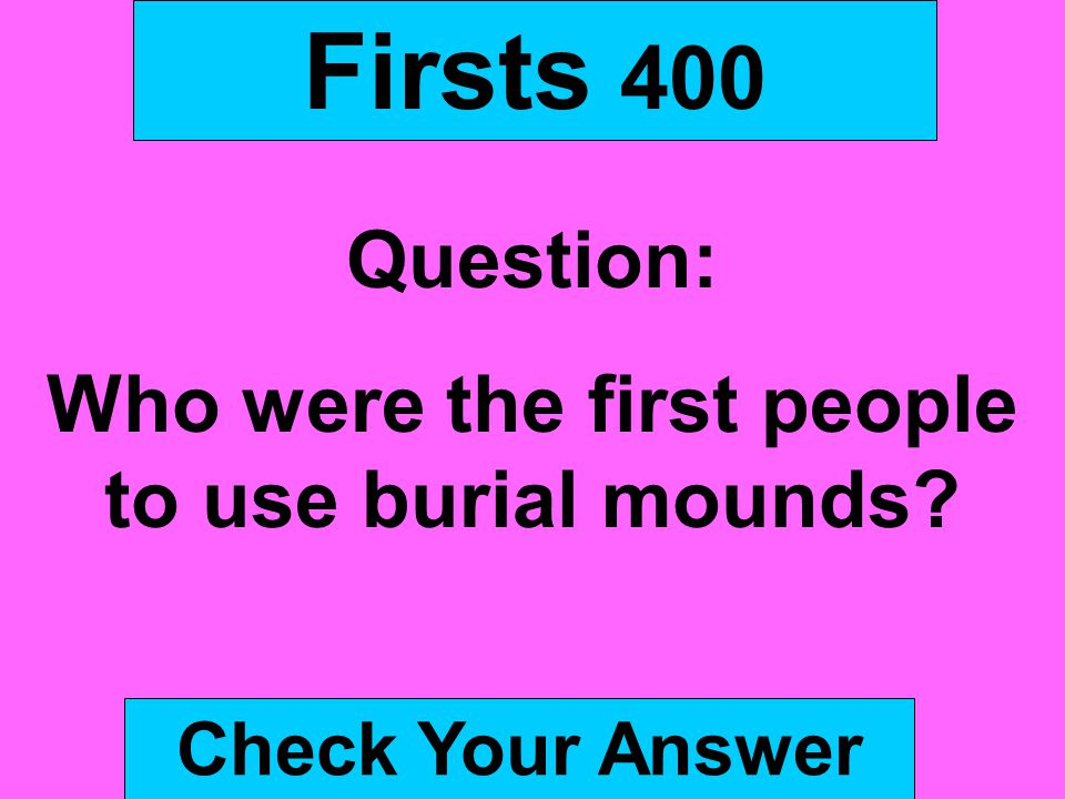 Who were the first people to use burial mounds