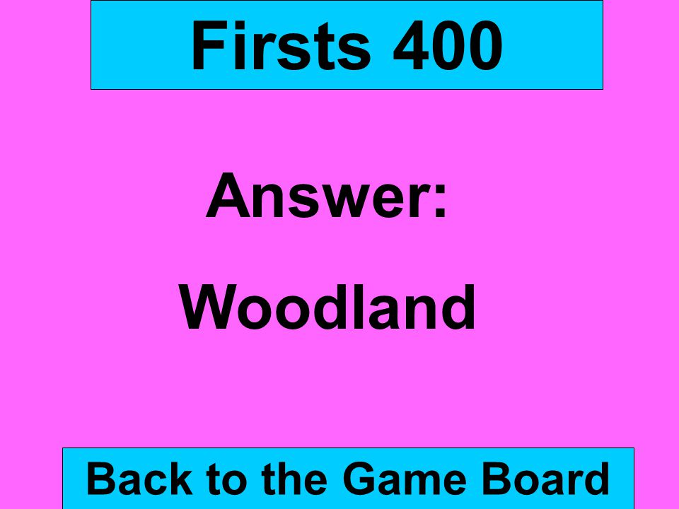 Firsts 400 Answer: Woodland Back to the Game Board