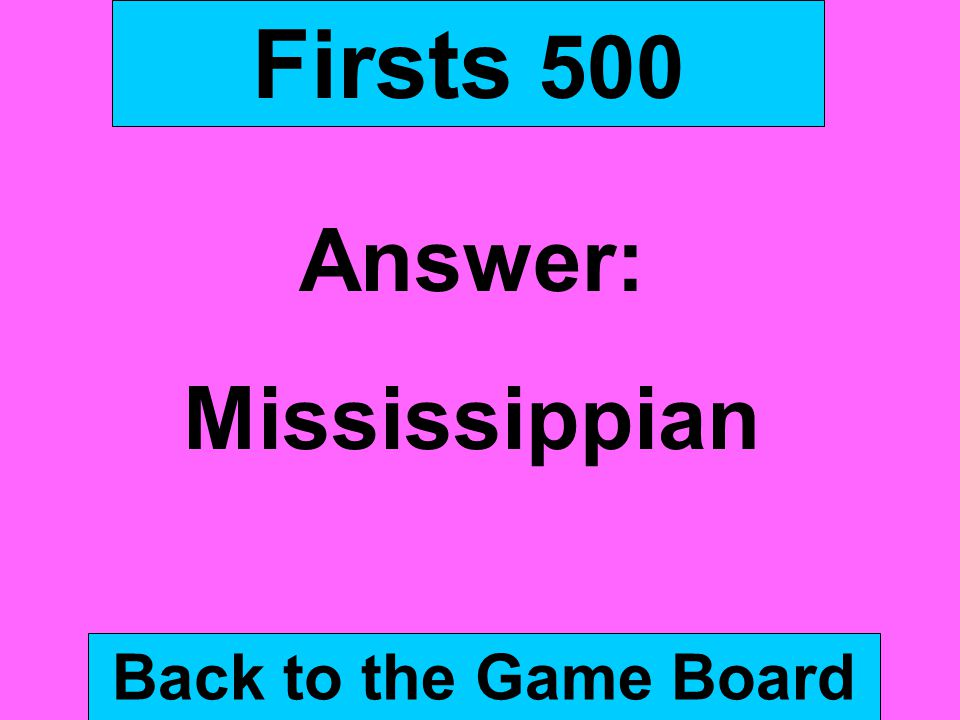 Firsts 500 Answer: Mississippian Back to the Game Board