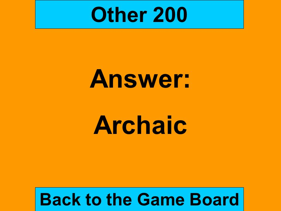 Other 200 Answer: Archaic Back to the Game Board