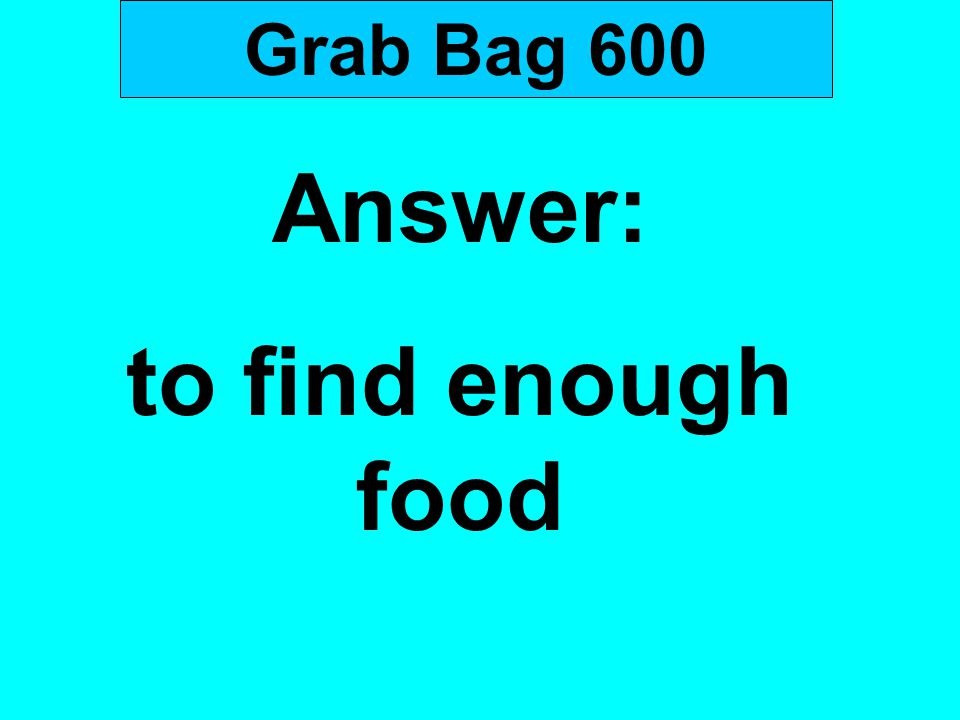 Answer: to find enough food