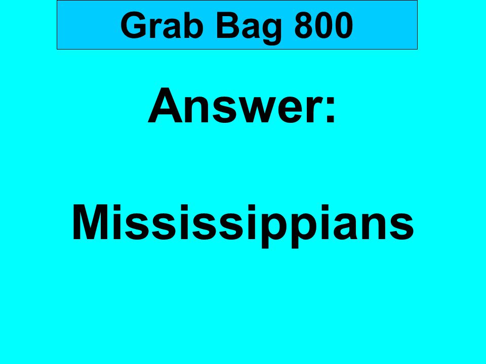Answer: Mississippians