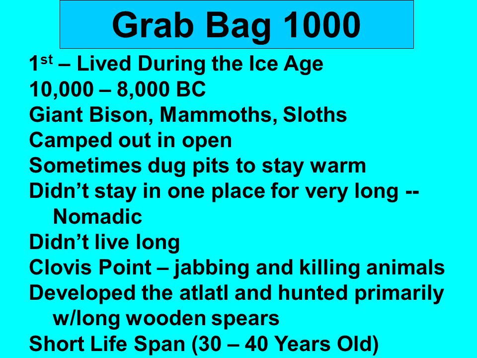 Grab Bag 1000 1st – Lived During the Ice Age 10,000 – 8,000 BC