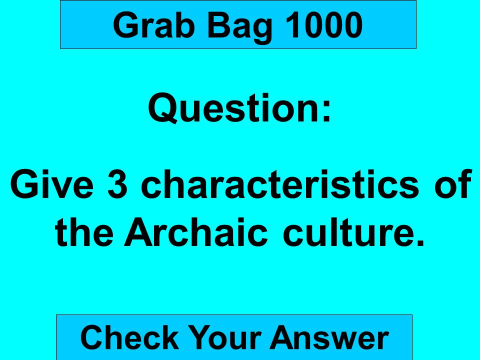 Give 3 characteristics of the Archaic culture.
