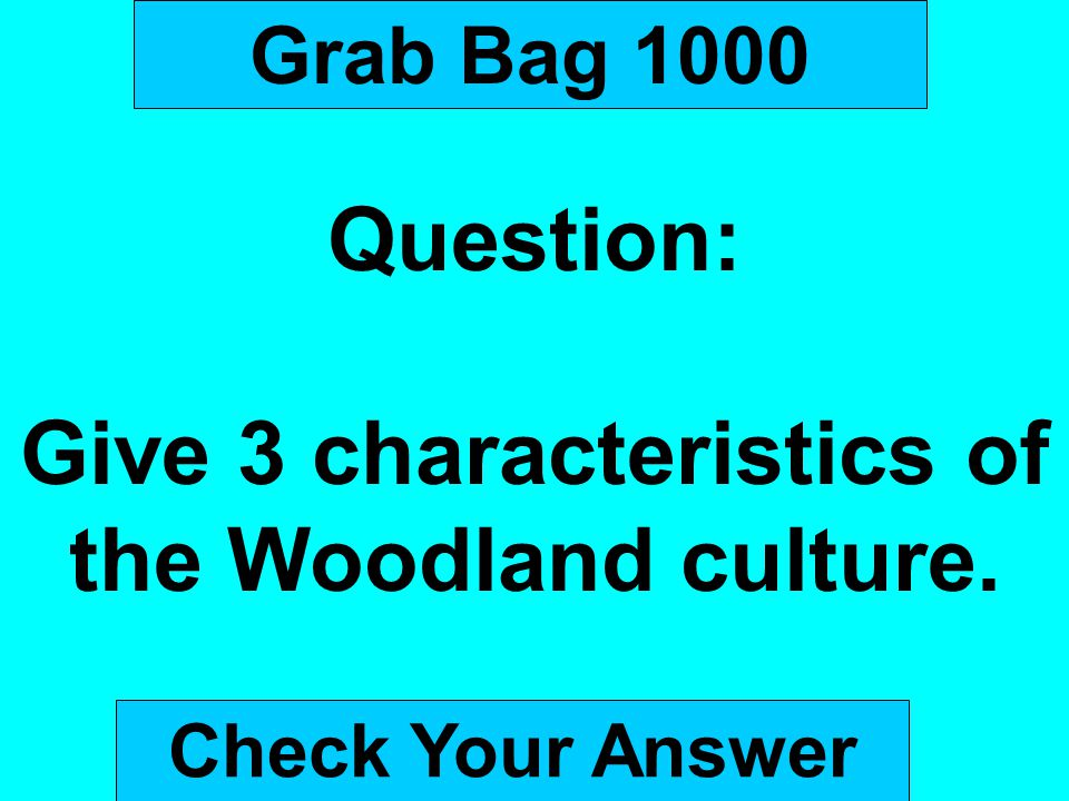 Give 3 characteristics of the Woodland culture.