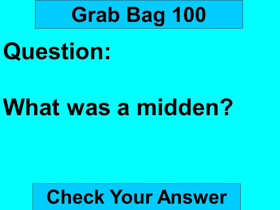 Grab Bag 100 Question: What was a midden Check Your Answer