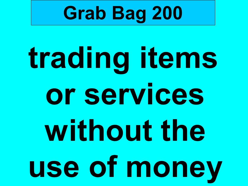 trading items or services without the use of money