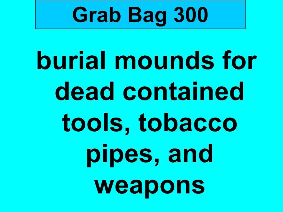 burial mounds for dead contained tools, tobacco pipes, and weapons