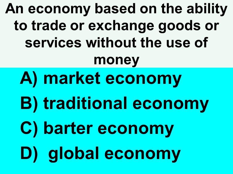 market economy traditional economy barter economy global economy