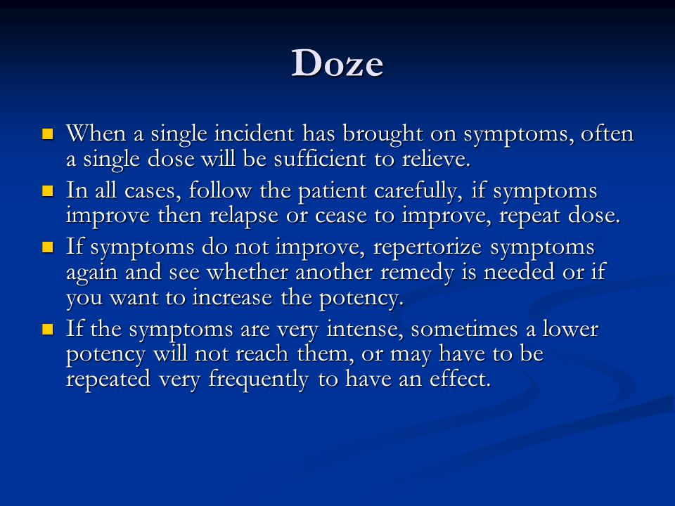 Doze When a single incident has brought on symptoms, often a single dose will be sufficient to relieve.