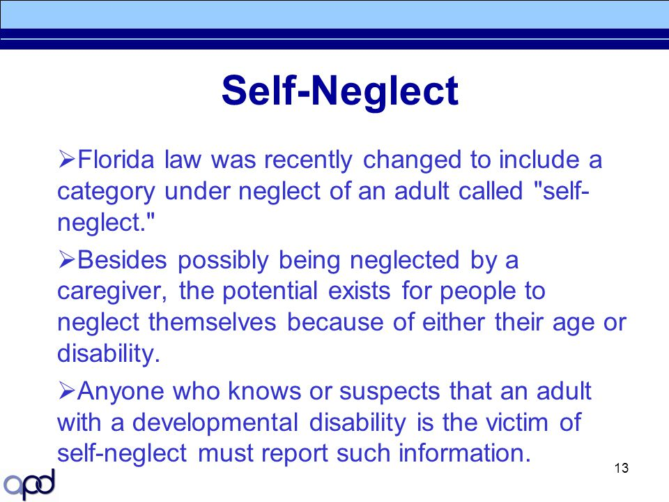 Self-Neglect Florida law was recently changed to include a category under neglect of an adult called self-neglect.