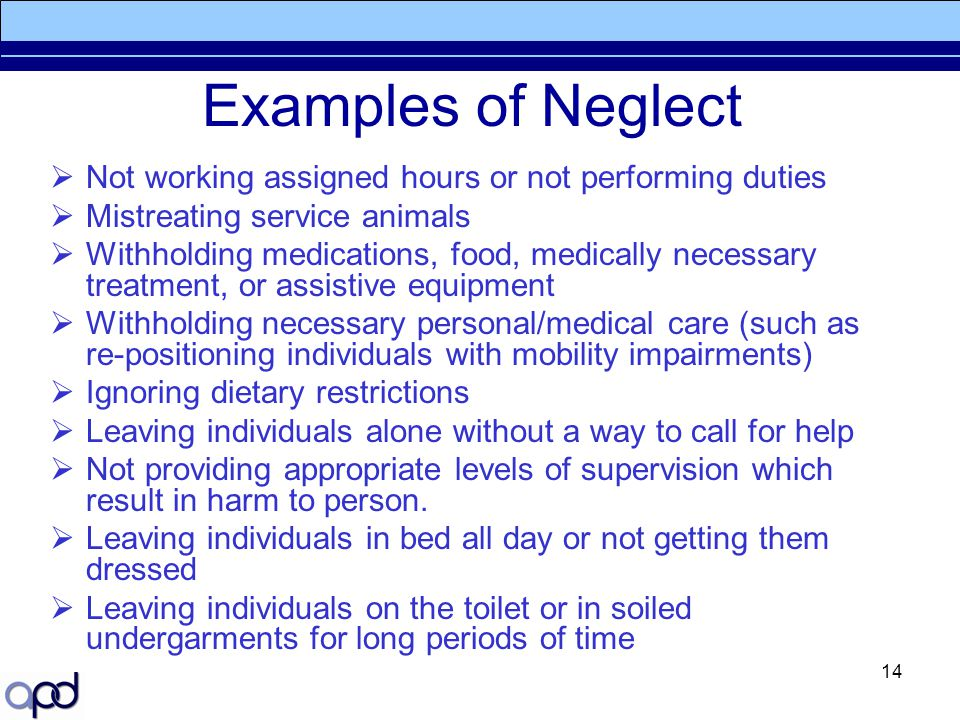 Examples of Neglect Not working assigned hours or not performing duties. Mistreating service animals.