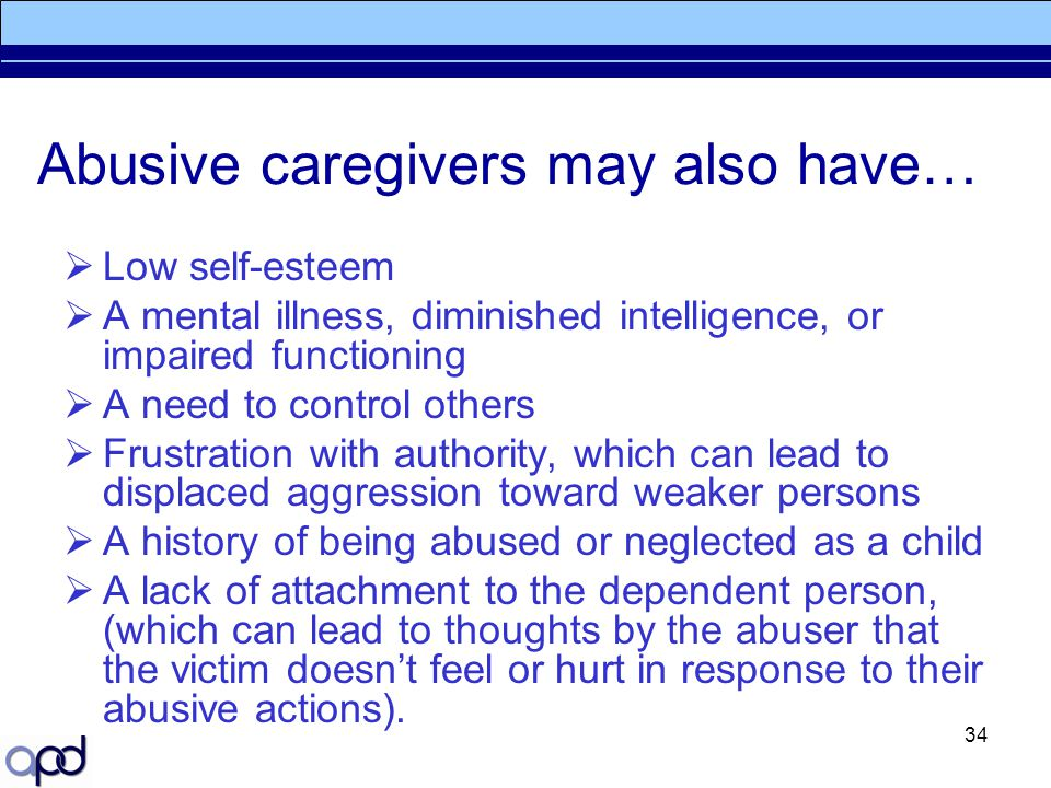 Abusive caregivers may also have…