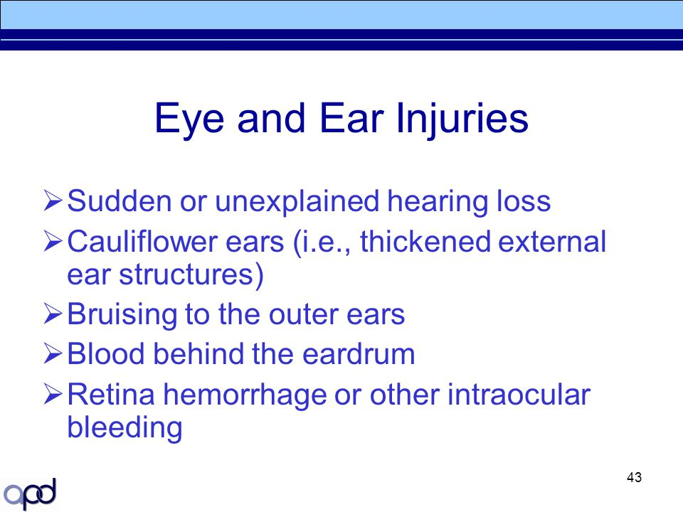 Eye and Ear Injuries Sudden or unexplained hearing loss