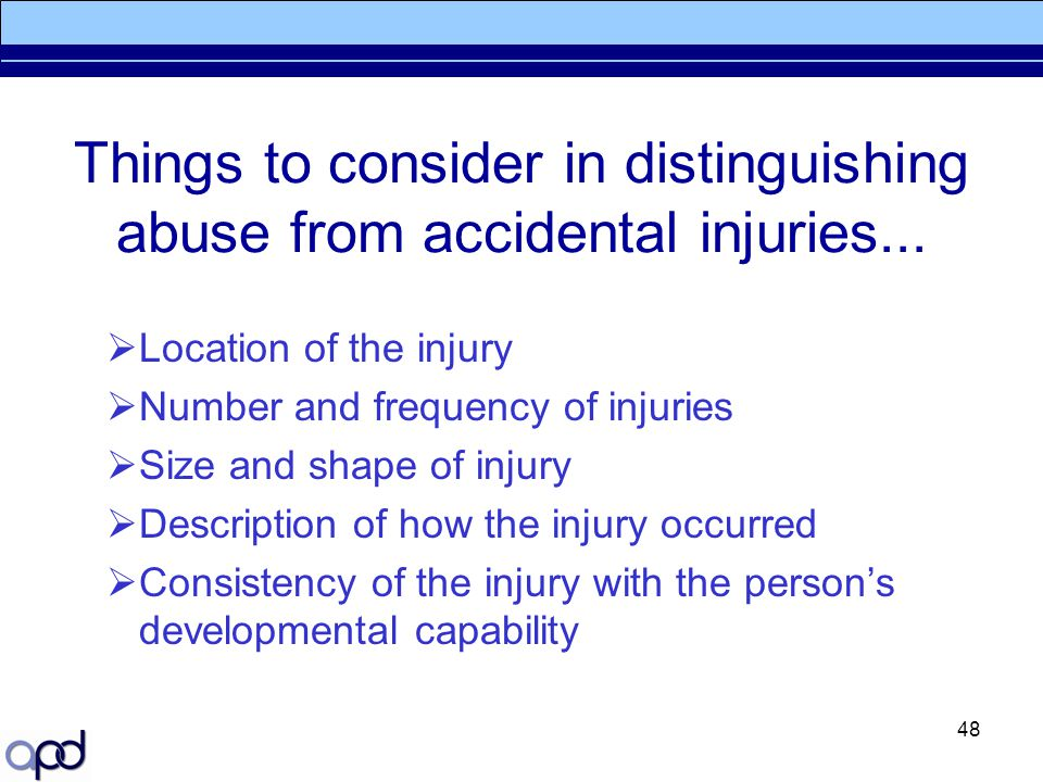 Things to consider in distinguishing abuse from accidental injuries...