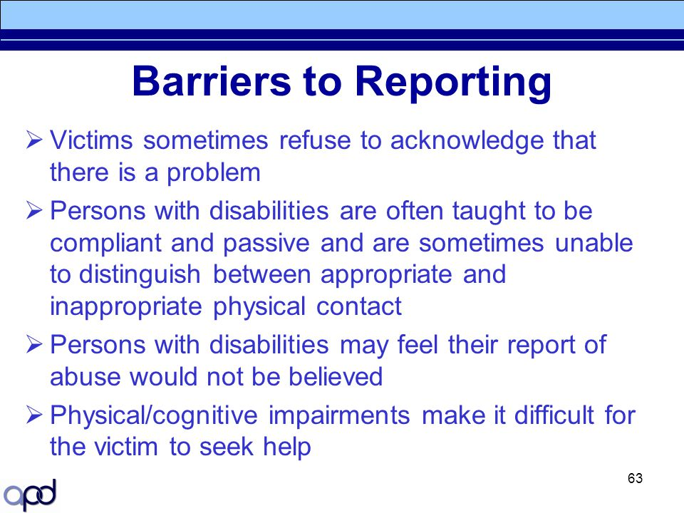 Barriers to Reporting Victims sometimes refuse to acknowledge that there is a problem.
