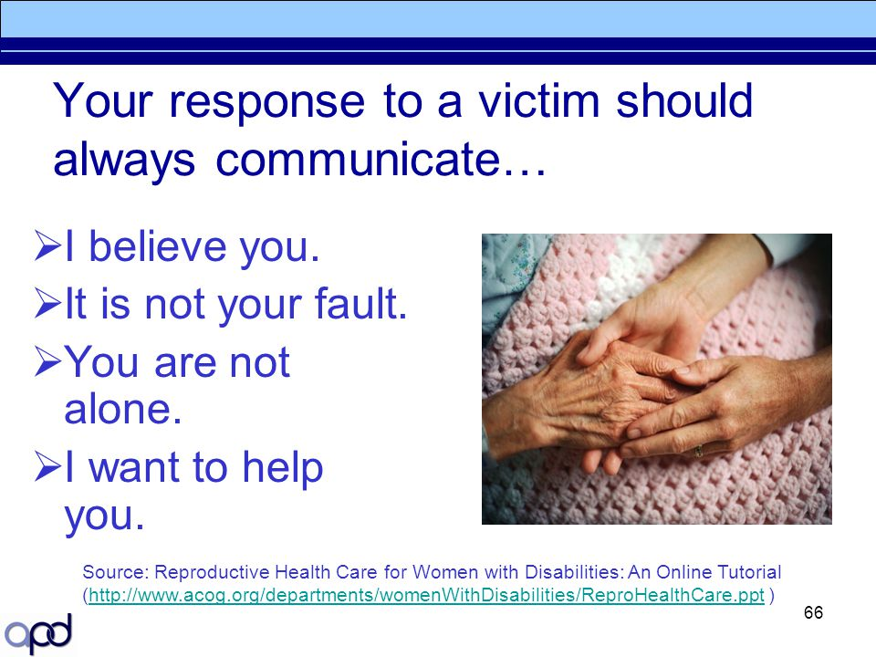 Your response to a victim should always communicate…