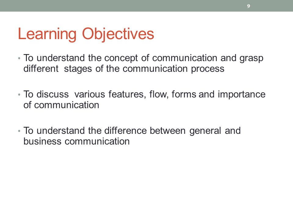 Learning Objectives To understand the concept of communication and grasp different stages of the communication process.