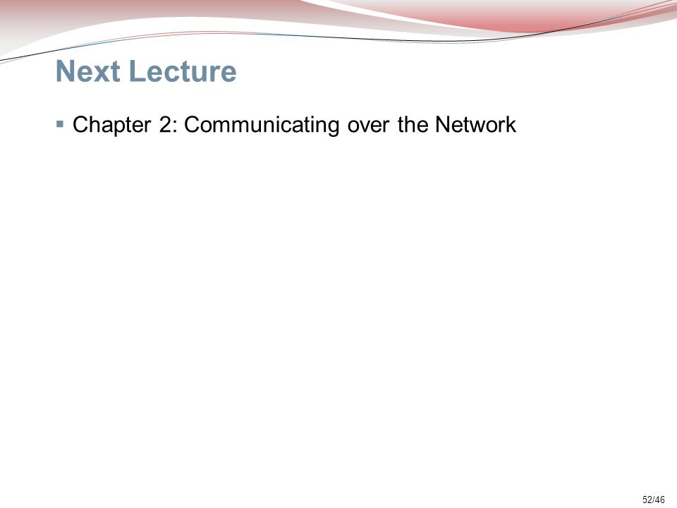 Next Lecture Chapter 2: Communicating over the Network