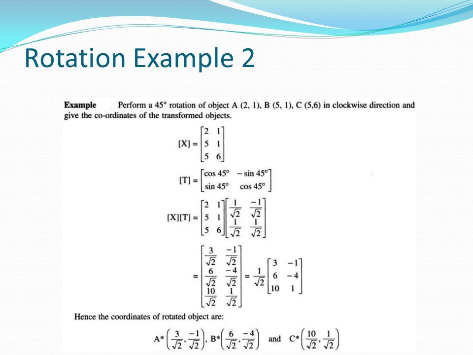 Rotation Example 2 D = r*180/pi R = d*pi/180