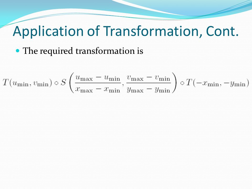 Application of Transformation, Cont.