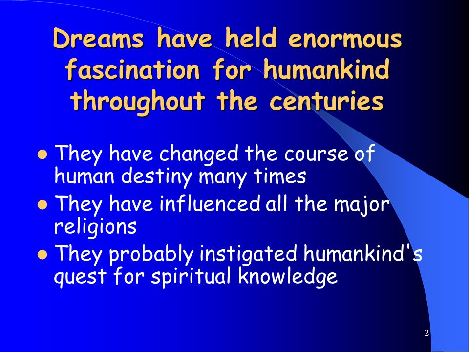 Dreams have held enormous fascination for humankind throughout the centuries