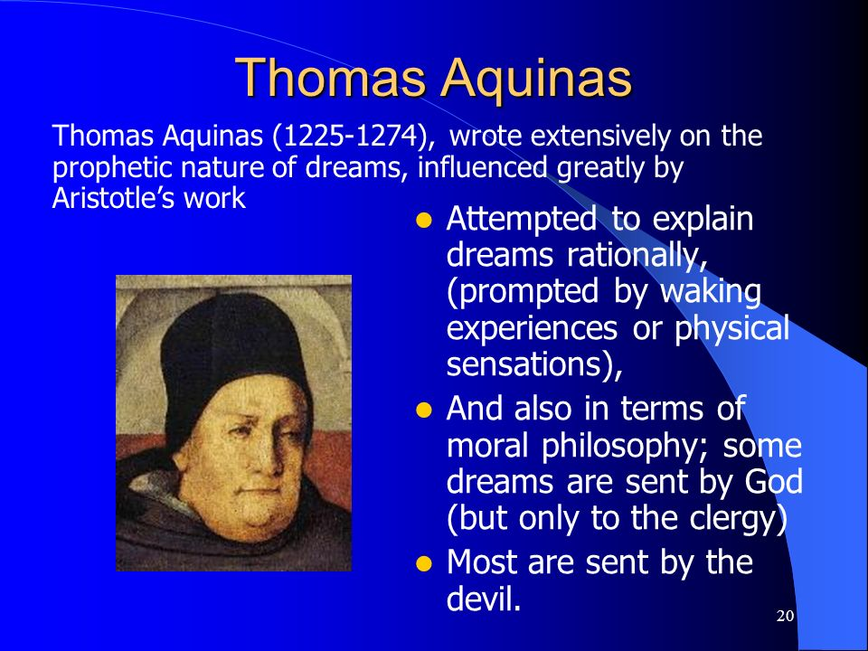 Thomas Aquinas Thomas Aquinas (1225-1274), wrote extensively on the prophetic nature of dreams, influenced greatly by Aristotle's work.