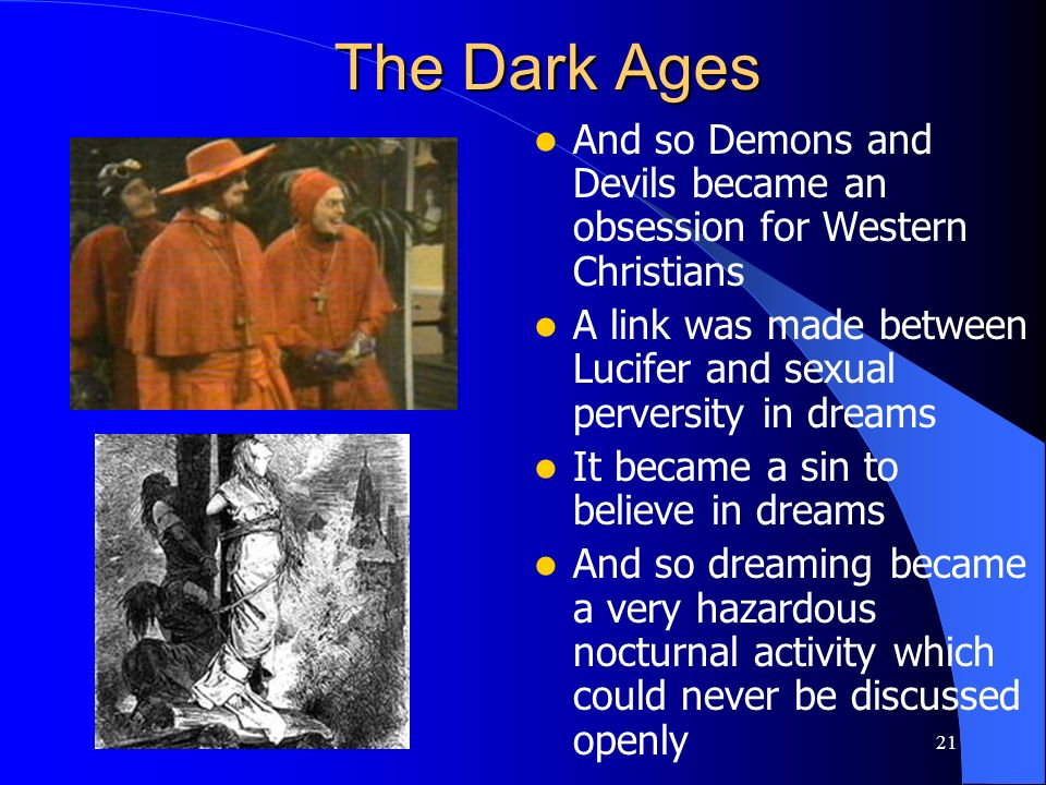 The Dark Ages And so Demons and Devils became an obsession for Western Christians. A link was made between Lucifer and sexual perversity in dreams.