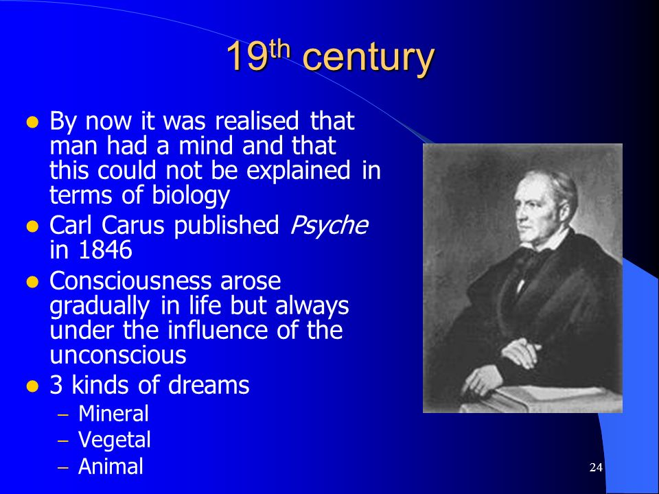 19th century By now it was realised that man had a mind and that this could not be explained in terms of biology.