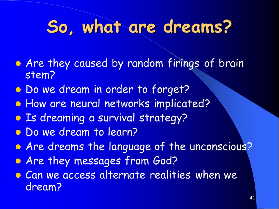 So, what are dreams Are they caused by random firings of brain stem